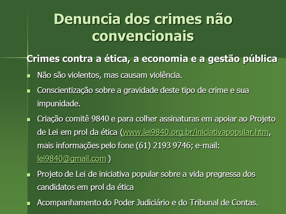 Denuncia dos crimes não convencionais Crimes contra a ética, a economia e a gestão pública Não são violentos, mas causam violência. Não são violentos,