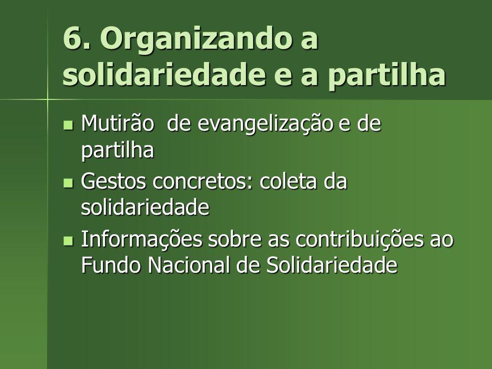 6. Organizando a solidariedade e a partilha Mutirão de evangelização e de partilha Mutirão de evangelização e de partilha Gestos concretos: coleta da