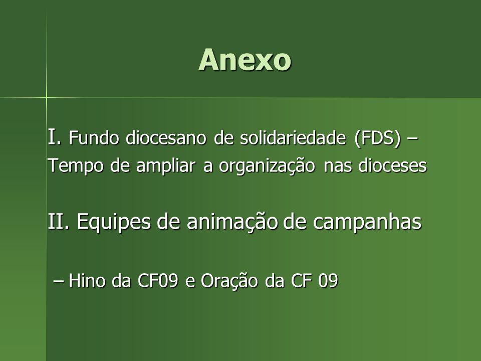Anexo Anexo I. Fundo diocesano de solidariedade (FDS) – Tempo de ampliar a organização nas dioceses II. Equipes de animação de campanhas –Hino da CF09