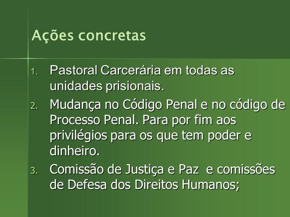1. Pastoral Carcerária em todas as unidades prisionais. 2. Mudança no Código Penal e no código de Processo Penal. Para por fim aos privilégios para os