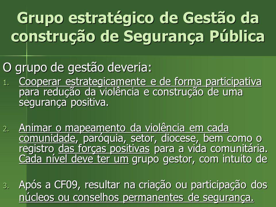 Grupo estratégico de Gestão da construção de Segurança Pública O grupo de gestão deveria: 1. Cooperar estrategicamente e de forma participativa para r