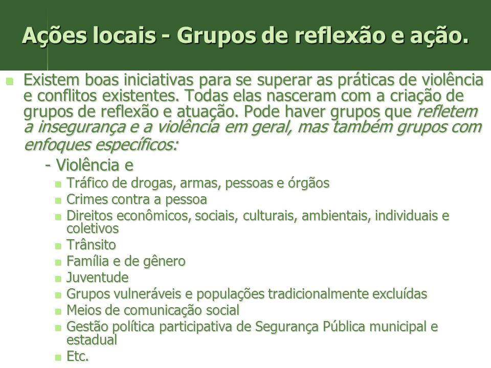 Ações locais - Grupos de reflexão e ação. Existem boas iniciativas para se superar as práticas de violência e conflitos existentes. Todas elas nascera