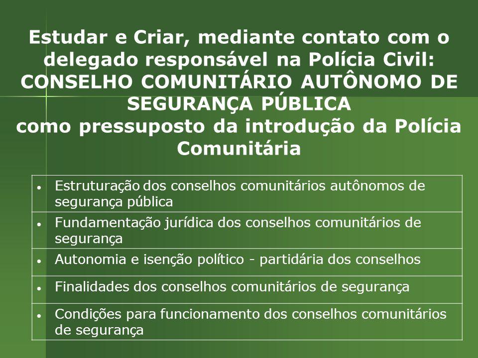 Estudar e Criar, mediante contato com o delegado respons á vel na Pol í cia Civil: CONSELHO COMUNIT Á RIO AUTÔNOMO DE SEGURAN Ç A P Ú BLICA como press