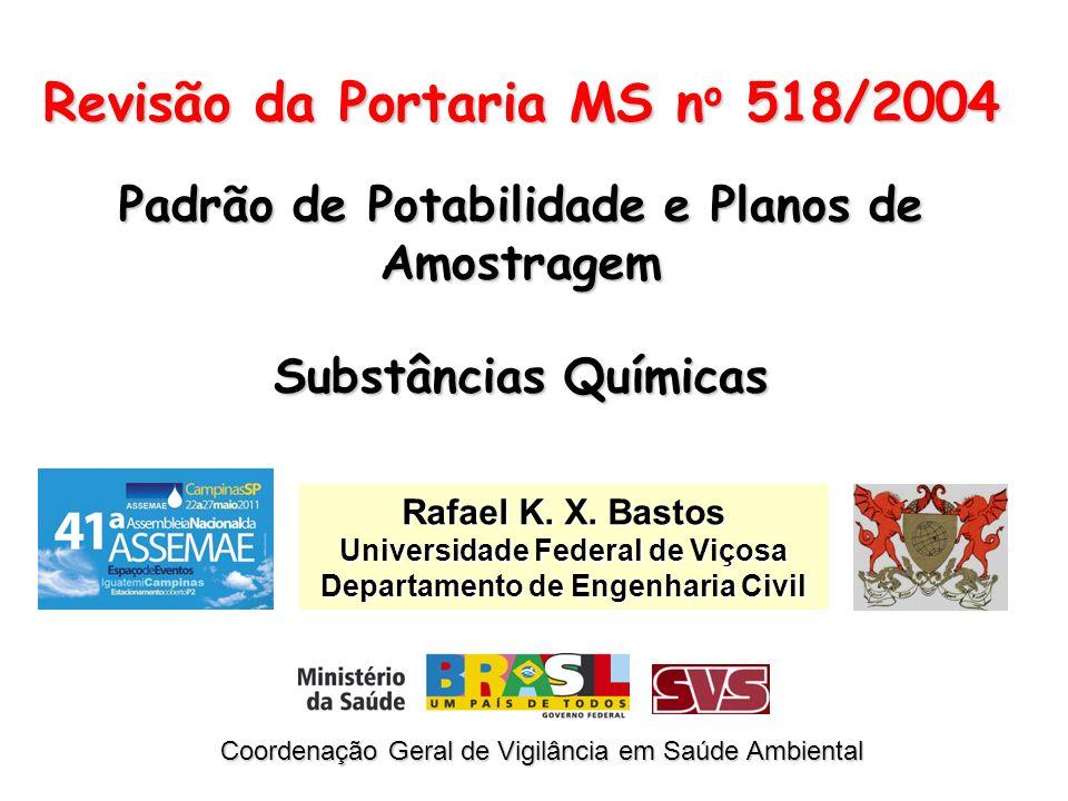 Revisão da Portaria MS n o 518/2004 Padrão de Potabilidade e Planos de Amostragem Substâncias Químicas Rafael K. X. Bastos Universidade Federal de Viç