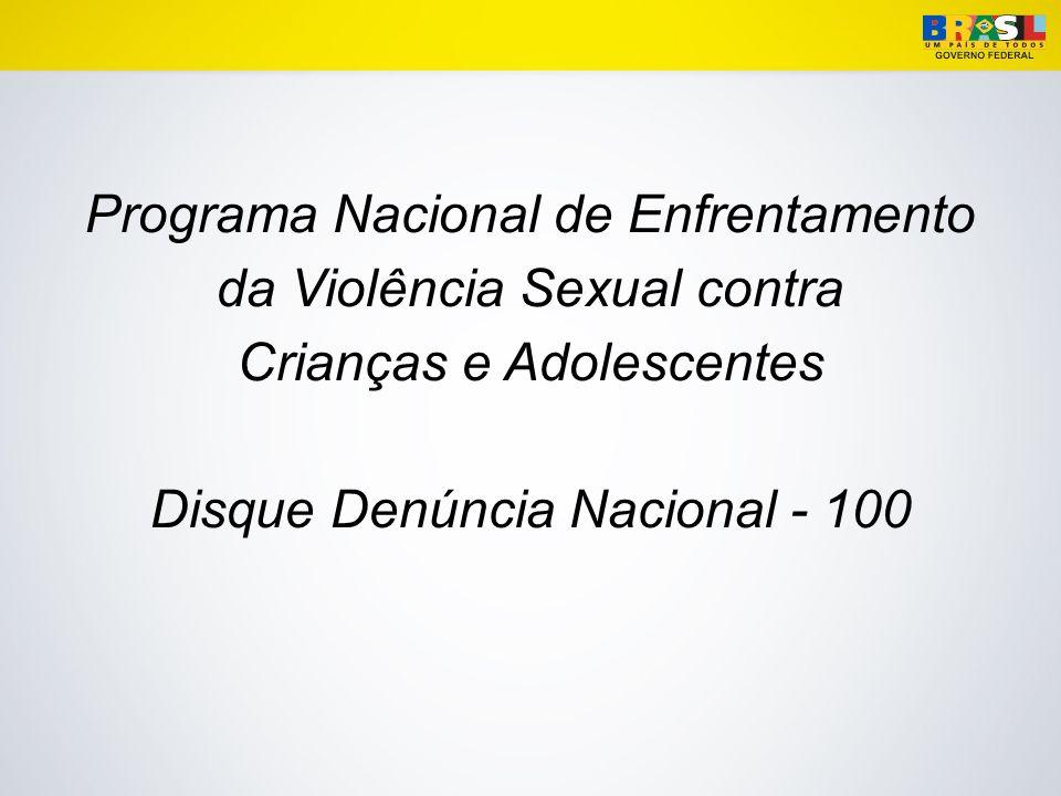 Programa Nacional de Enfrentamento da Violência Sexual contra Crianças e Adolescentes Disque Denúncia Nacional - 100