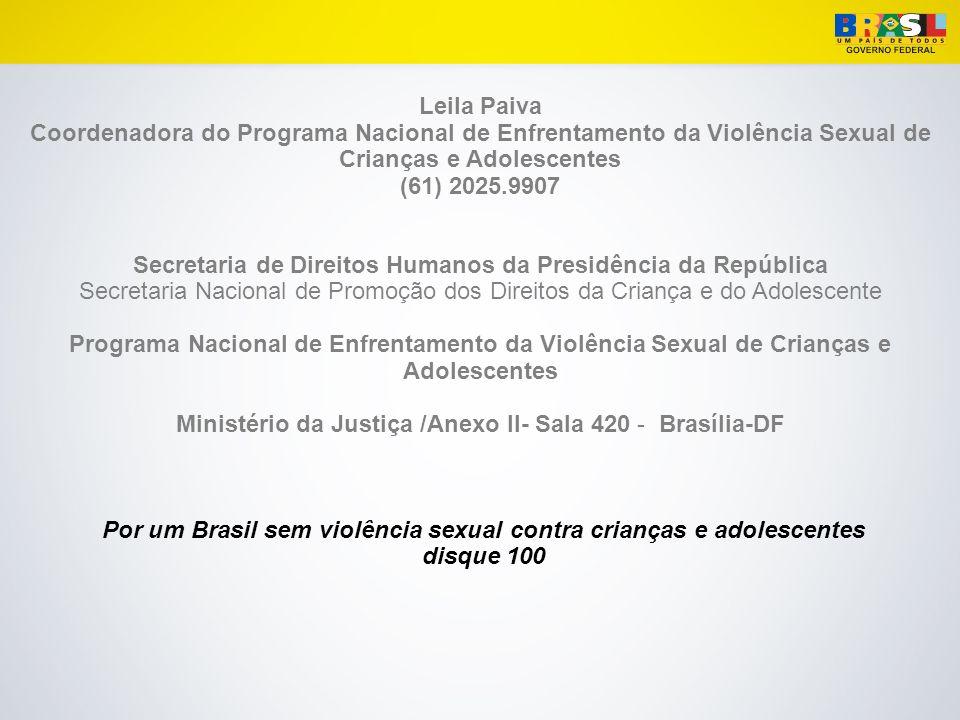 Leila Paiva Coordenadora do Programa Nacional de Enfrentamento da Violência Sexual de Crianças e Adolescentes (61) 2025.9907 Secretaria de Direitos Hu