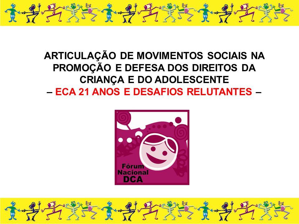 ARTICULAÇÃO DE MOVIMENTOS SOCIAIS NA PROMOÇÃO E DEFESA DOS DIREITOS DA CRIANÇA E DO ADOLESCENTE – ECA 21 ANOS E DESAFIOS RELUTANTES –