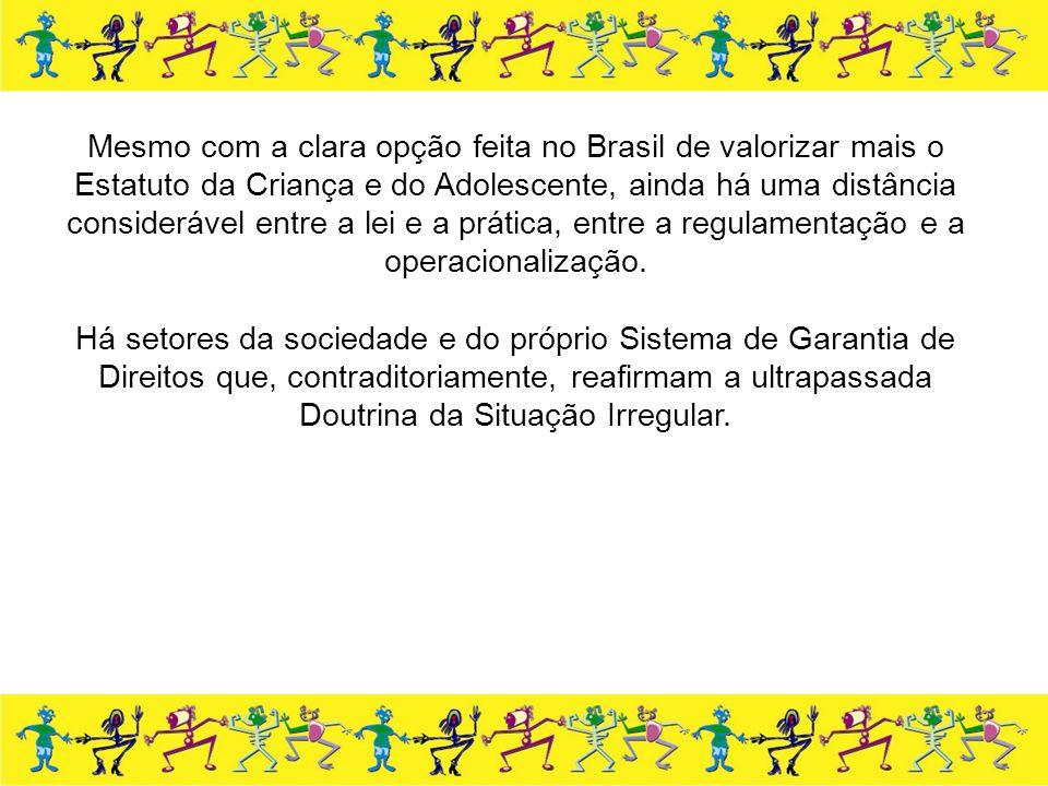 Mesmo com a clara opção feita no Brasil de valorizar mais o Estatuto da Criança e do Adolescente, ainda há uma distância considerável entre a lei e a