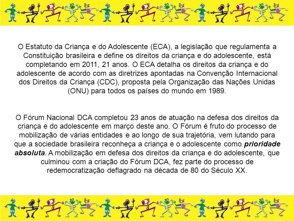 O Estatuto da Criança e do Adolescente (ECA), a legislação que regulamenta a Constituição brasileira e define os direitos da criança e do adolescente, está completando em 2011, 21 anos.