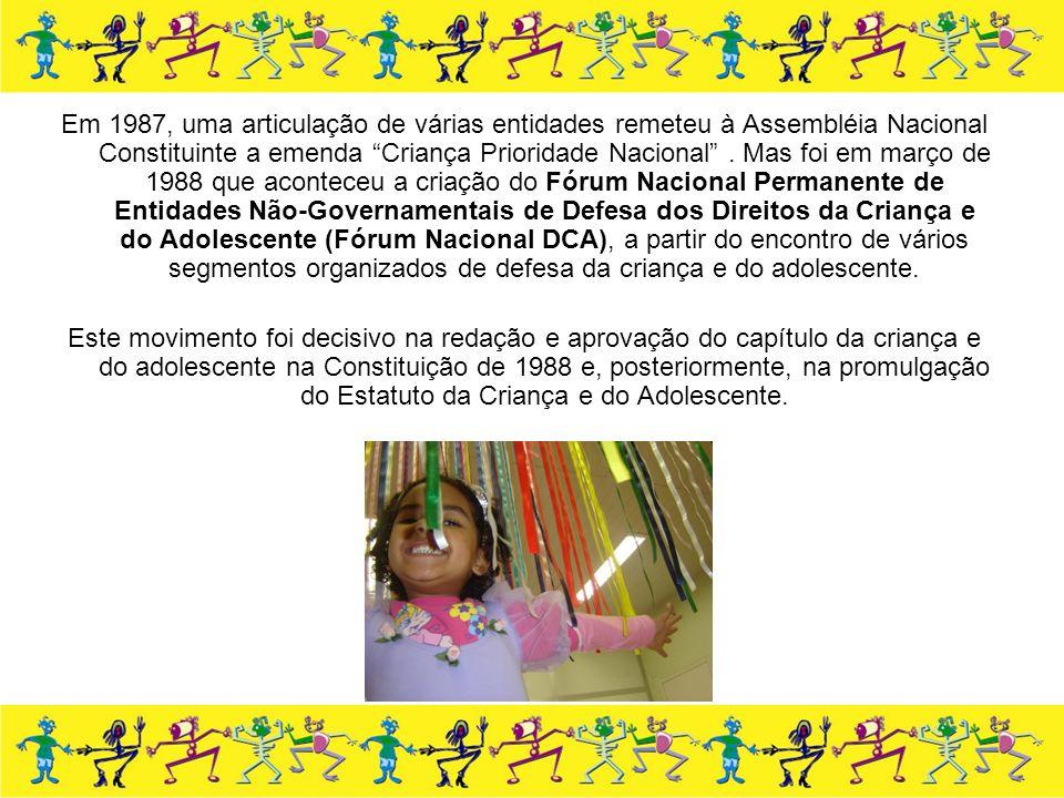 Em 1987, uma articulação de várias entidades remeteu à Assembléia Nacional Constituinte a emenda Criança Prioridade Nacional. Mas foi em março de 1988