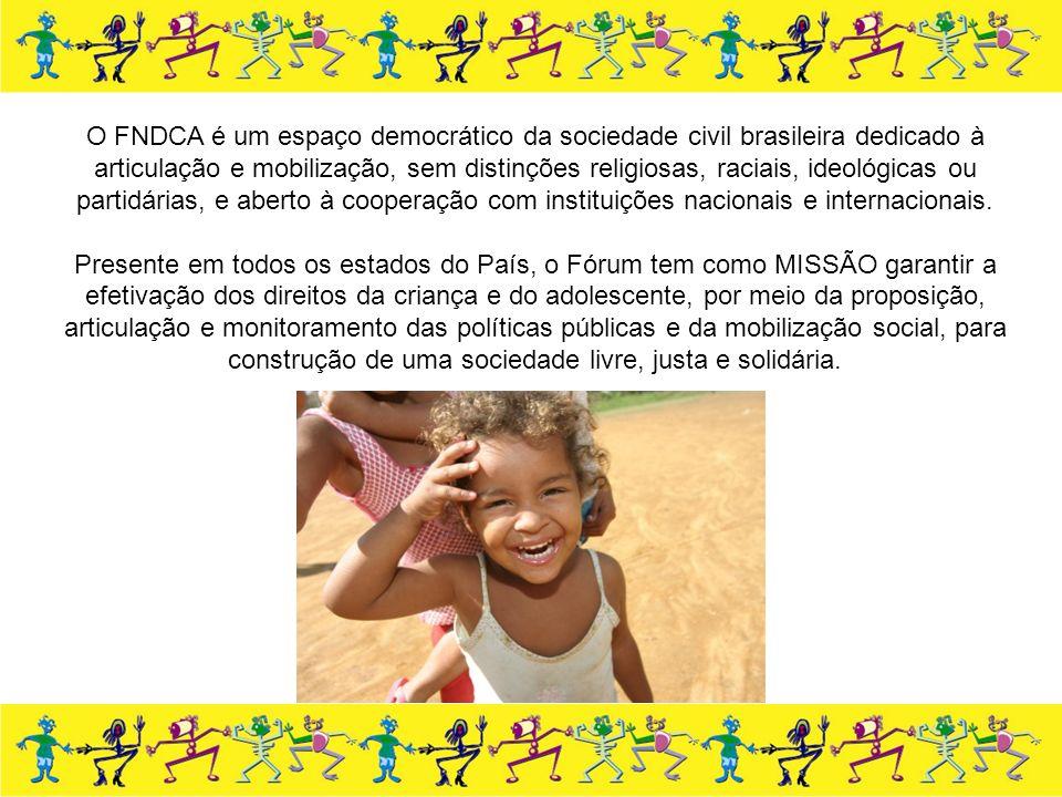 O FNDCA é um espaço democrático da sociedade civil brasileira dedicado à articulação e mobilização, sem distinções religiosas, raciais, ideológicas ou