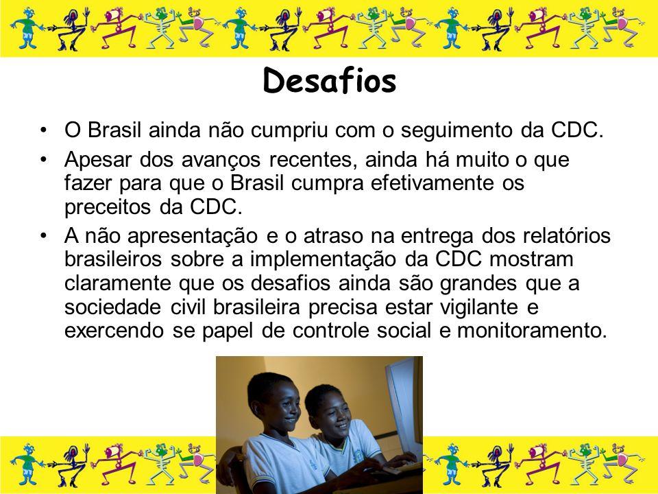 Desafios O Brasil ainda não cumpriu com o seguimento da CDC. Apesar dos avanços recentes, ainda há muito o que fazer para que o Brasil cumpra efetivam