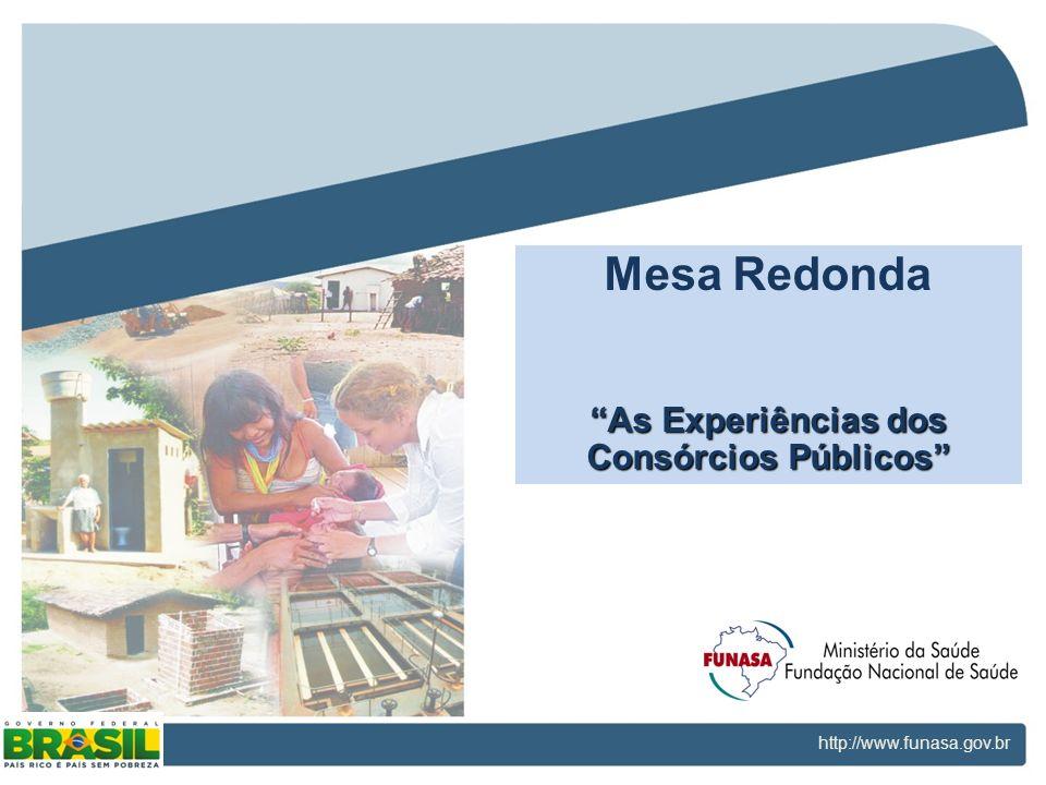 http://www.funasa.gov.br Projeto de Integração do Rio São Francisco Ações Funasa Mesa Redonda As Experiências dos Consórcios Públicos