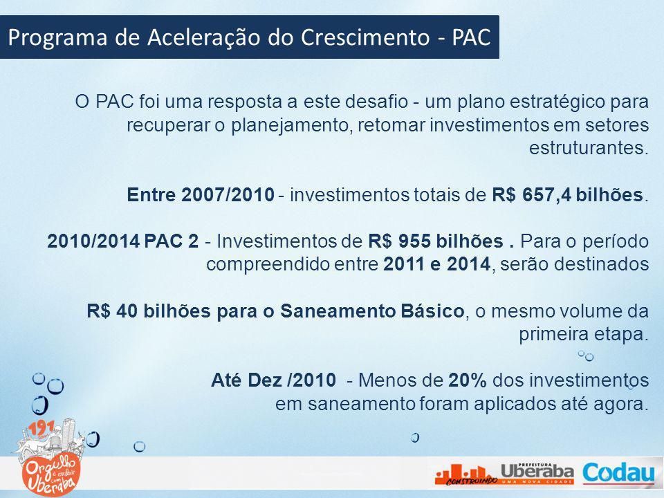 Programa de Aceleração do Crescimento - PAC O PAC foi uma resposta a este desafio - um plano estratégico para recuperar o planejamento, retomar invest
