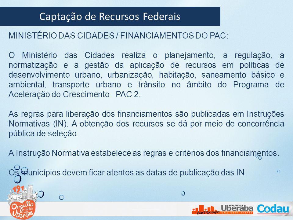 Captação de Recursos Federais MINISTÉRIO DAS CIDADES / FINANCIAMENTOS DO PAC: O Ministério das Cidades realiza o planejamento, a regulação, a normatiz