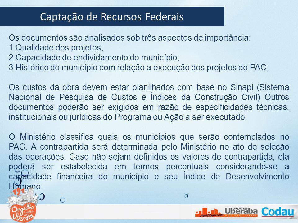 Captação de Recursos Federais O município deve entregar toda a documentação técnica e planilhas orçamentárias à Superintendência Regional da CEF mais próxima.