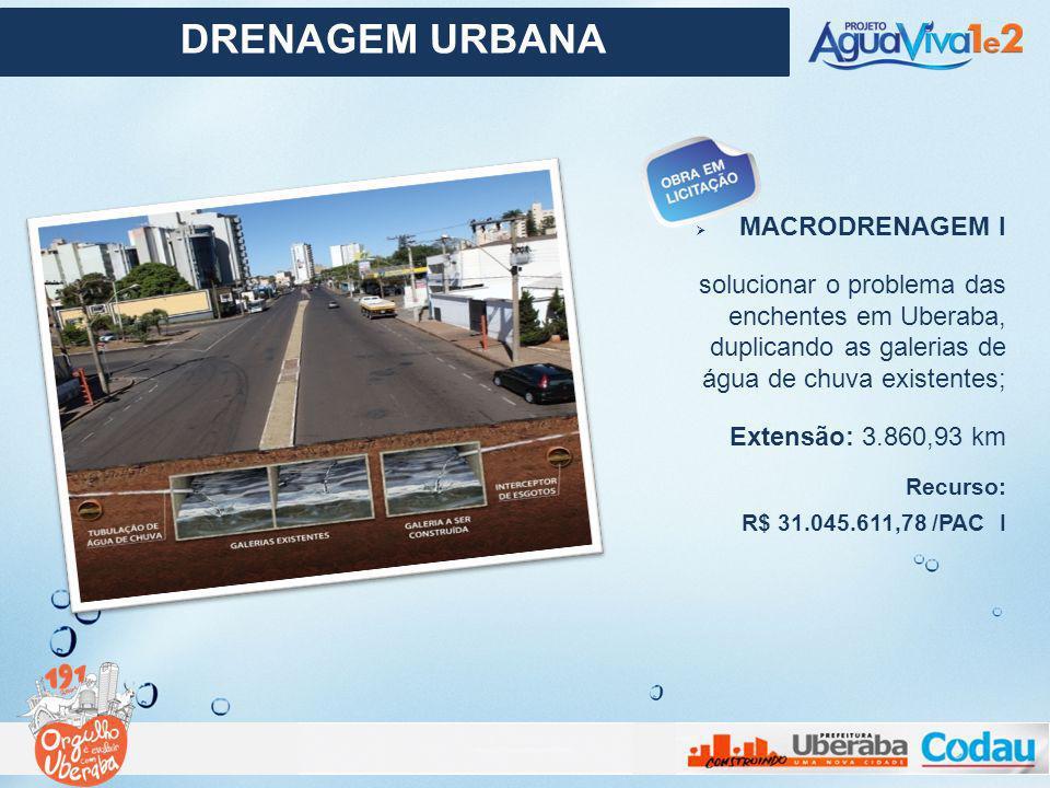 MACRODRENAGEM I solucionar o problema das enchentes em Uberaba, duplicando as galerias de água de chuva existentes; Extensão: 3.860,93 km Recurso: R$