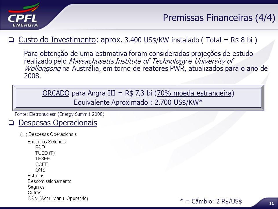11 Premissas Financeiras (4/4) Custo do Investimento: aprox. 3.400 US$/KW instalado ( Total = R$ 8 bi ) Para obtenção de uma estimativa foram consider
