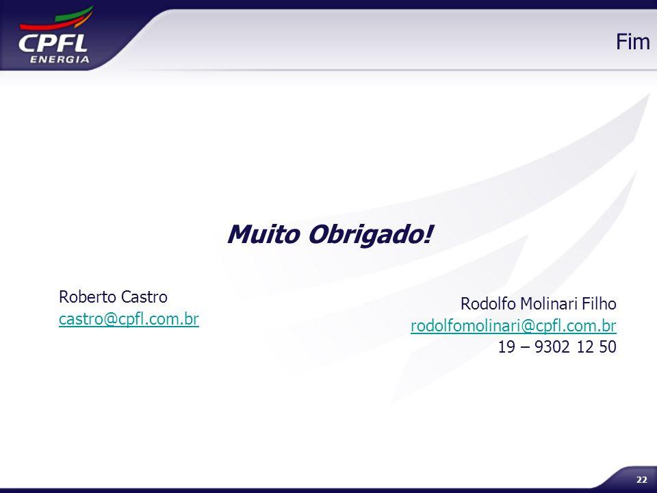 22 Muito Obrigado! Fim Roberto Castro castro@cpfl.com.br Rodolfo Molinari Filho rodolfomolinari@cpfl.com.br 19 – 9302 12 50