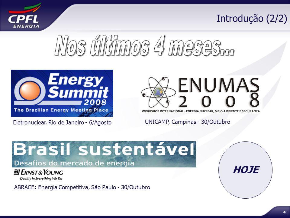 4 Introdução (2/2) Eletronuclear, Rio de Janeiro - 6/Agosto UNICAMP, Campinas - 30/Outubro ABRACE: Energia Competitiva, São Paulo - 30/Outubro HOJE