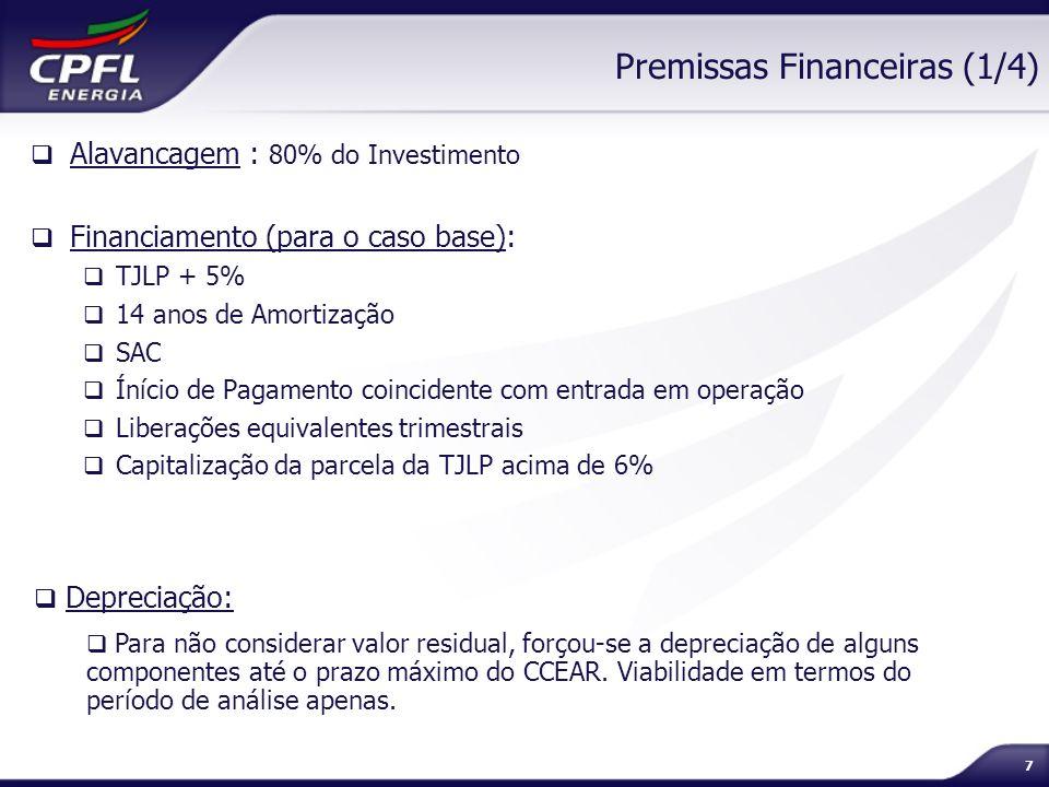 7 Premissas Financeiras (1/4) Alavancagem : 80% do Investimento Financiamento (para o caso base): TJLP + 5% 14 anos de Amortização SAC Ínício de Pagam