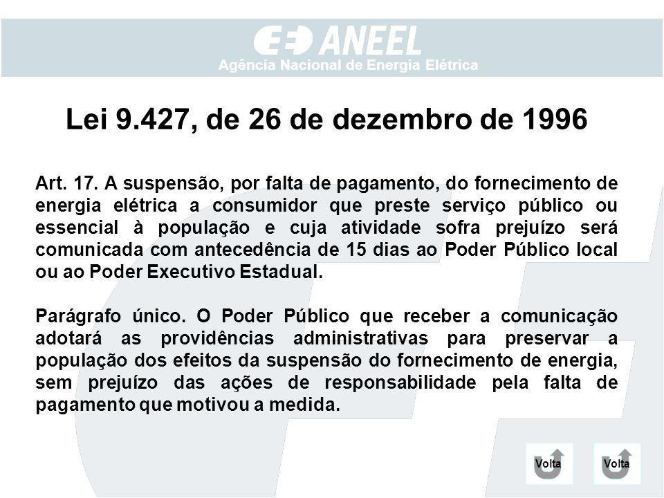 Agência Nacional de Energia Elétrica Lei 9.427, de 26 de dezembro de 1996 Art. 17. A suspensão, por falta de pagamento, do fornecimento de energia elé