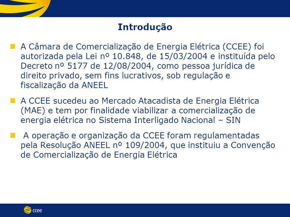Introdução A Câmara de Comercialização de Energia Elétrica (CCEE) foi autorizada pela Lei nº 10.848, de 15/03/2004 e instituída pelo Decreto nº 5177 d