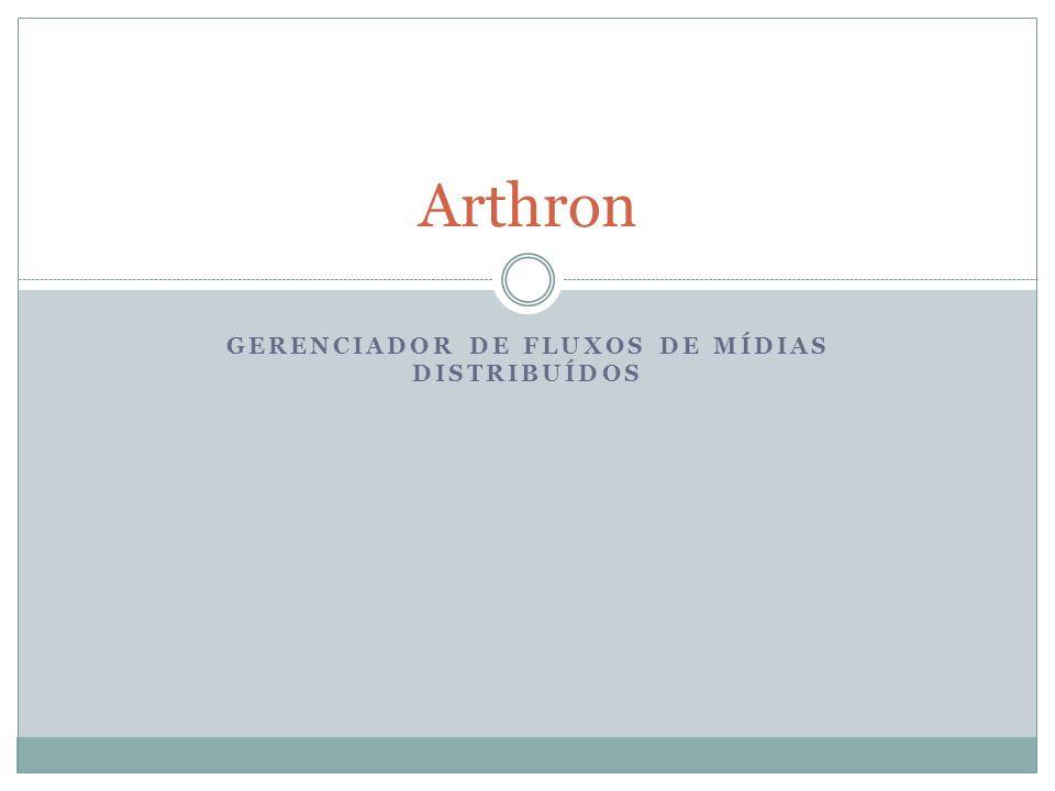 GERENCIADOR DE FLUXOS DE MÍDIAS DISTRIBUÍDOS Arthron
