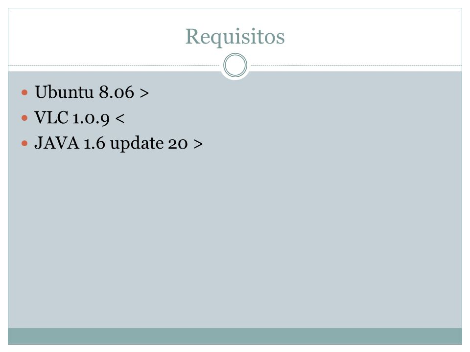 Requisitos Ubuntu 8.06 > VLC 1.0.9 < JAVA 1.6 update 20 >