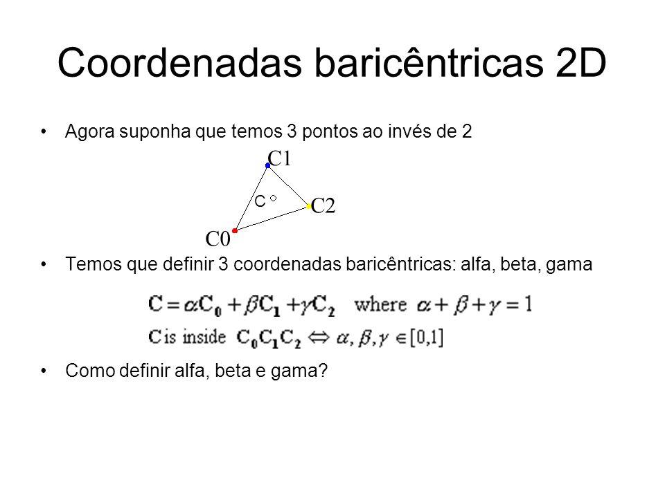 Coordenadas baricêntricas 2D Agora suponha que temos 3 pontos ao invés de 2 Temos que definir 3 coordenadas baricêntricas: alfa, beta, gama Como defin