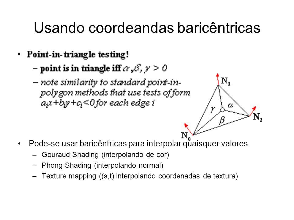 Usando coordeandas baricêntricas Pode-se usar baricêntricas para interpolar quaisquer valores –Gouraud Shading (interpolando de cor) –Phong Shading (i