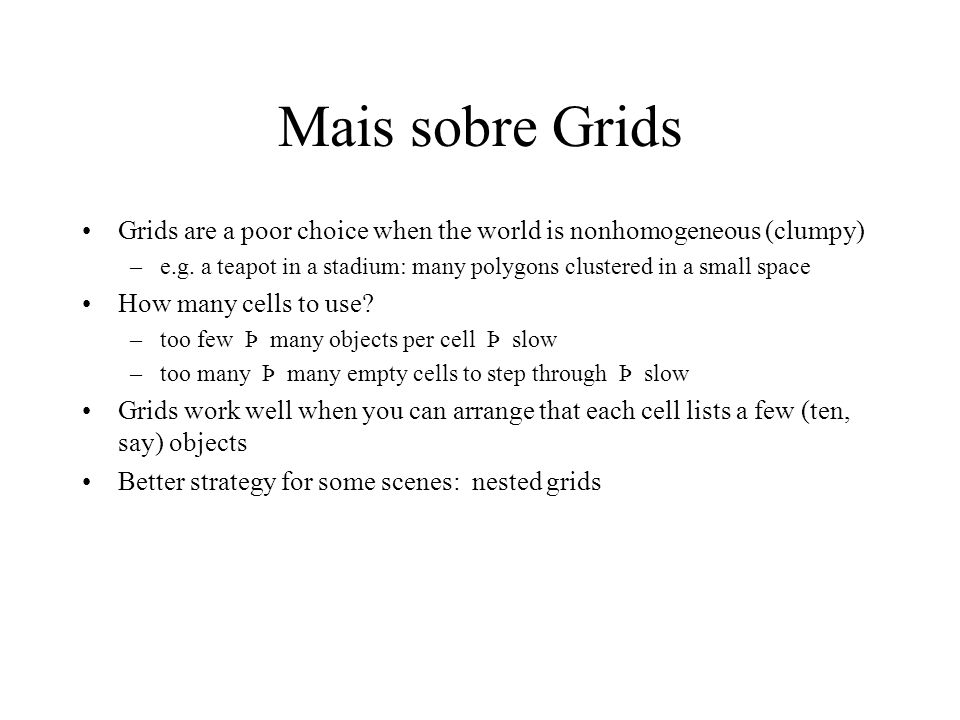 Mais sobre Grids Grids are a poor choice when the world is nonhomogeneous (clumpy) –e.g.