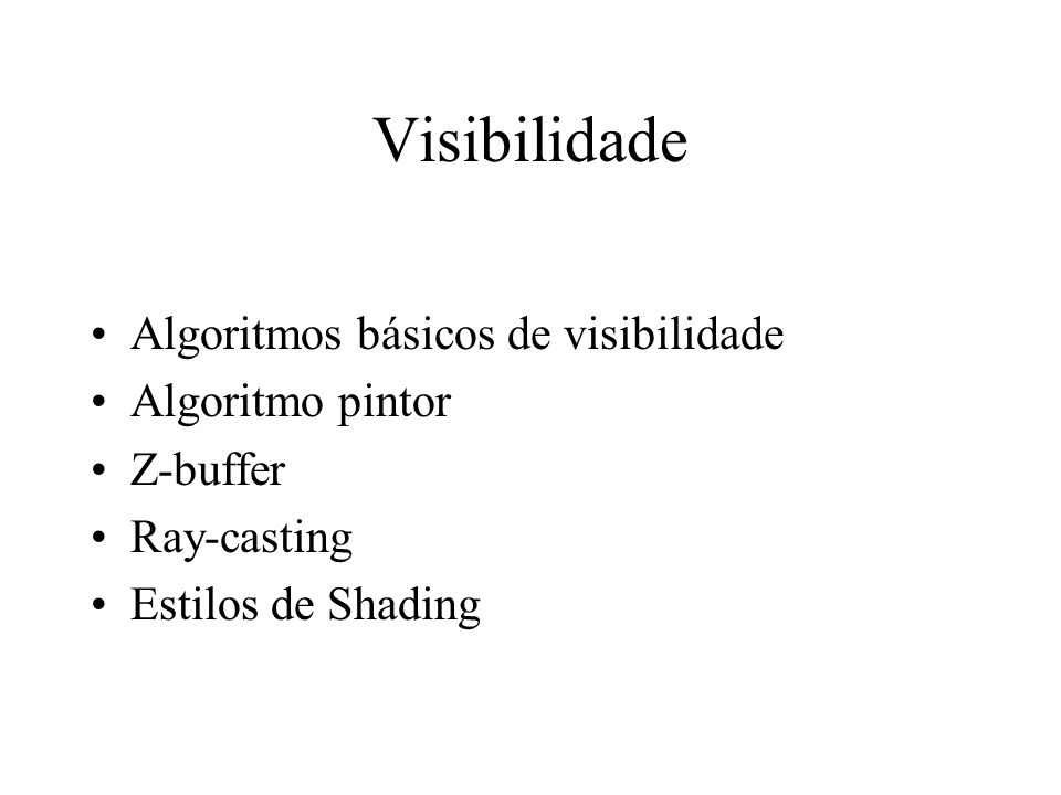 Visibilidade Algoritmos básicos de visibilidade Algoritmo pintor Z-buffer Ray-casting Estilos de Shading