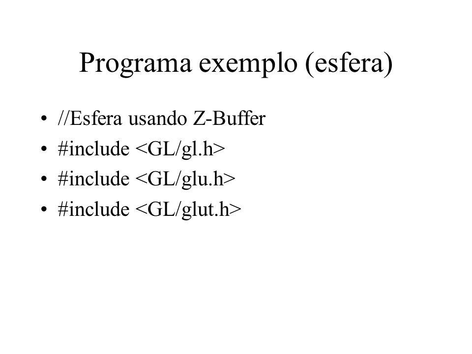 Programa exemplo (esfera) //Esfera usando Z-Buffer #include