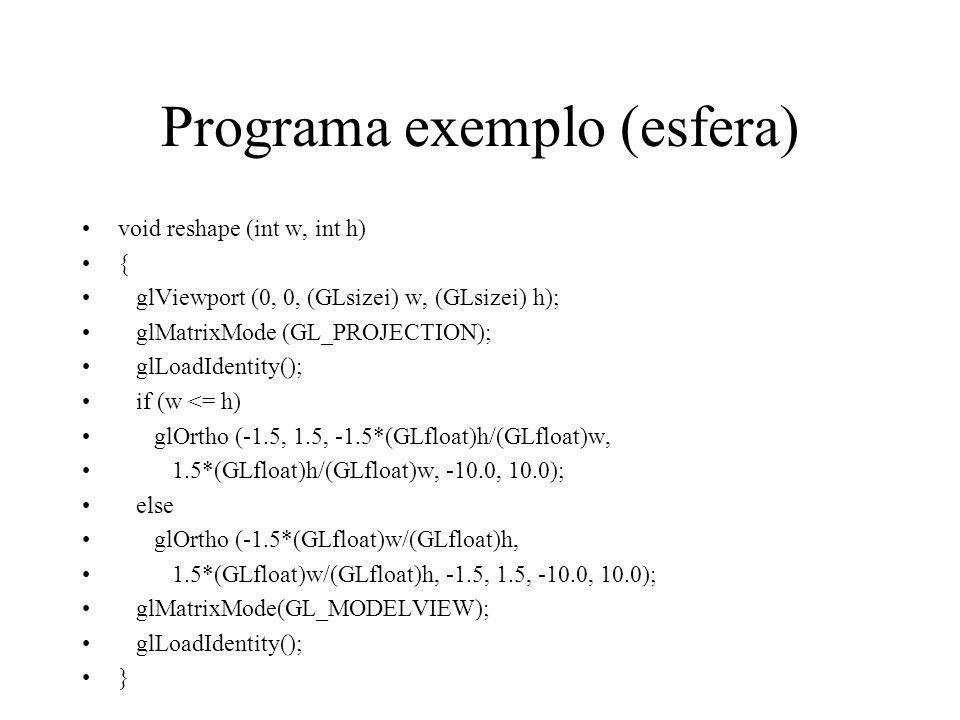 Programa exemplo (esfera) void reshape (int w, int h) { glViewport (0, 0, (GLsizei) w, (GLsizei) h); glMatrixMode (GL_PROJECTION); glLoadIdentity(); i