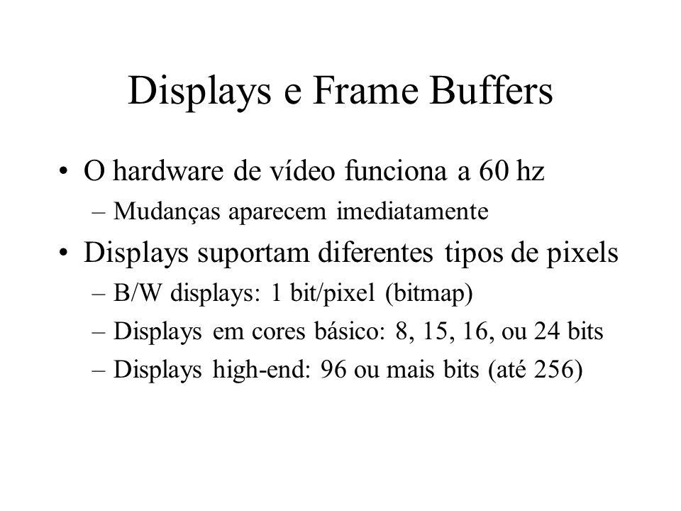 Displays e Frame Buffers O hardware de vídeo funciona a 60 hz –Mudanças aparecem imediatamente Displays suportam diferentes tipos de pixels –B/W displ