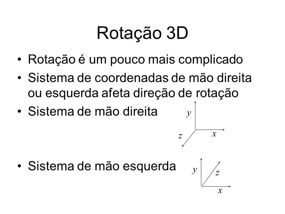 Rotação 3D Rotação é um pouco mais complicado Sistema de coordenadas de mão direita ou esquerda afeta direção de rotação Sistema de mão direita Sistem