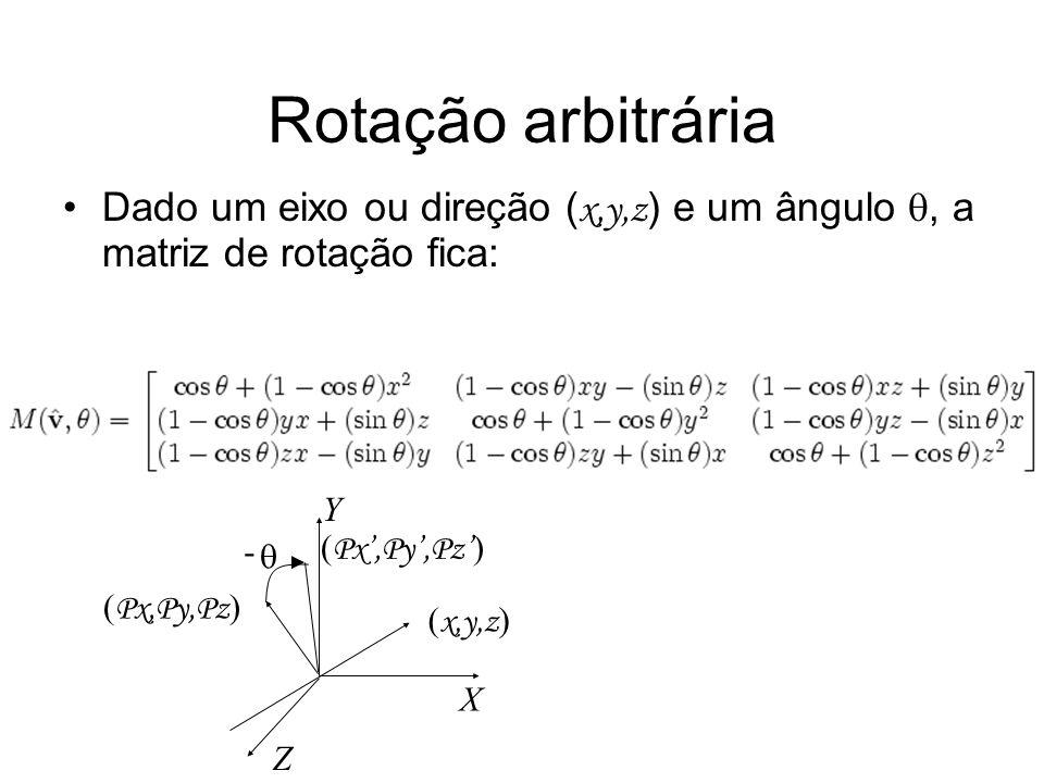 Rotação arbitrária Dado um eixo ou direção ( x,y,z ) e um ângulo, a matriz de rotação fica: X Y Z ( x,y,z ) ( Px,Py,Pz ) -