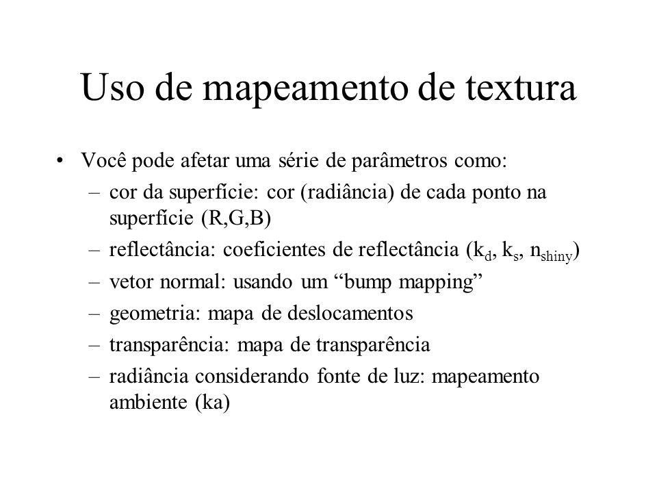 Uso de mapeamento de textura Você pode afetar uma série de parâmetros como: –cor da superfície: cor (radiância) de cada ponto na superfície (R,G,B) –r