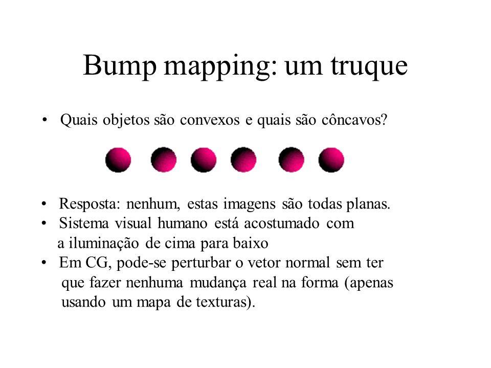 Bump mapping: um truque Quais objetos são convexos e quais são côncavos? Resposta: nenhum, estas imagens são todas planas. Sistema visual humano está