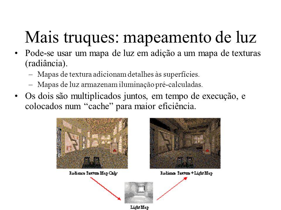 Mais truques: mapeamento de luz Pode-se usar um mapa de luz em adição a um mapa de texturas (radiância). –Mapas de textura adicionam detalhes às super