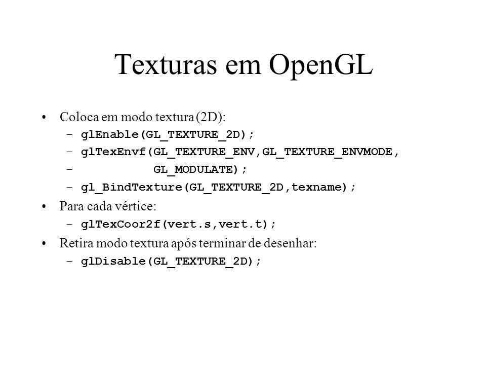 Texturas em OpenGL Coloca em modo textura (2D): –glEnable(GL_TEXTURE_2D); –glTexEnvf(GL_TEXTURE_ENV,GL_TEXTURE_ENVMODE, – GL_MODULATE); –gl_BindTextur