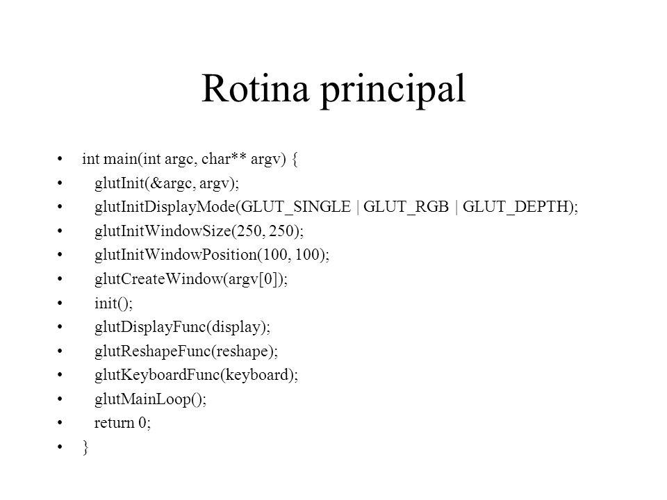 Rotina principal int main(int argc, char** argv) { glutInit(&argc, argv); glutInitDisplayMode(GLUT_SINGLE | GLUT_RGB | GLUT_DEPTH); glutInitWindowSize