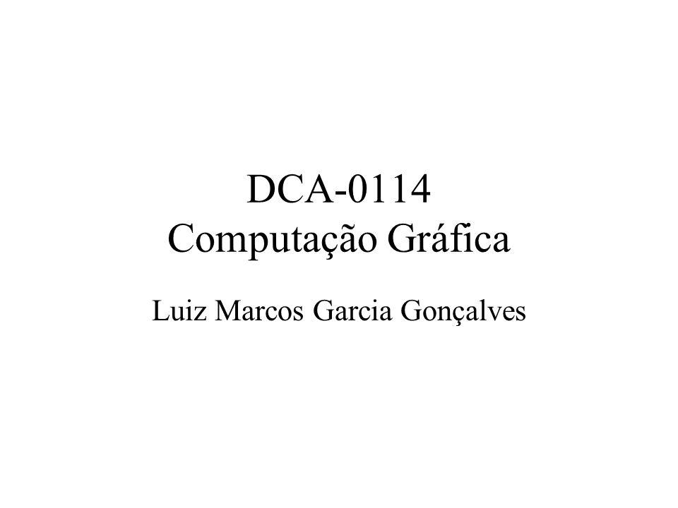 DCA-0114 Computação Gráfica Luiz Marcos Garcia Gonçalves