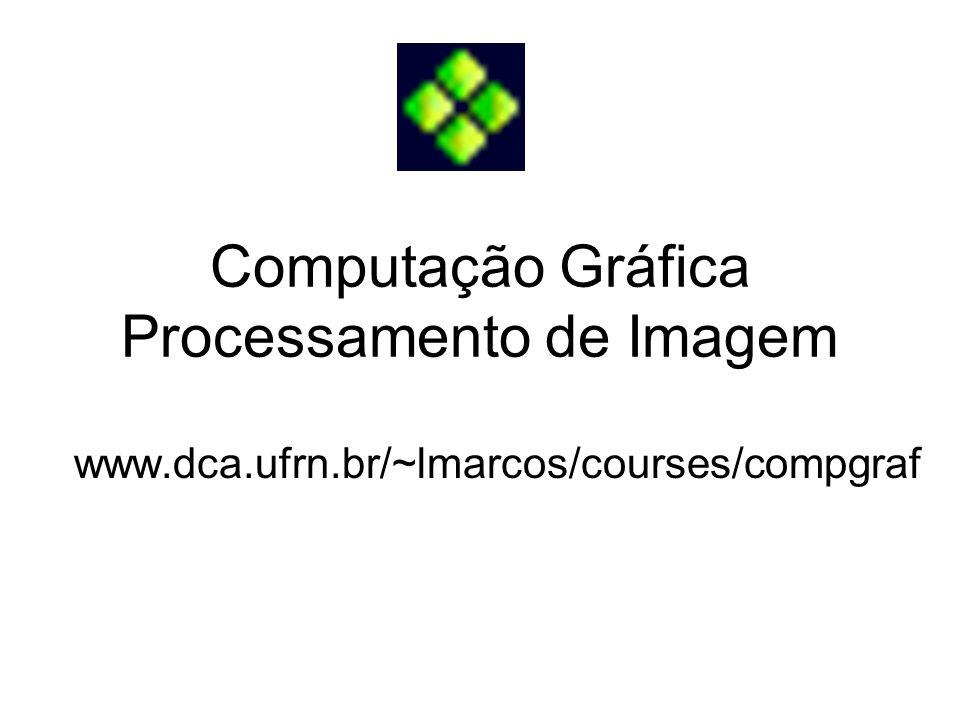 Computação Gráfica Processamento de Imagem www.dca.ufrn.br/~lmarcos/courses/compgraf