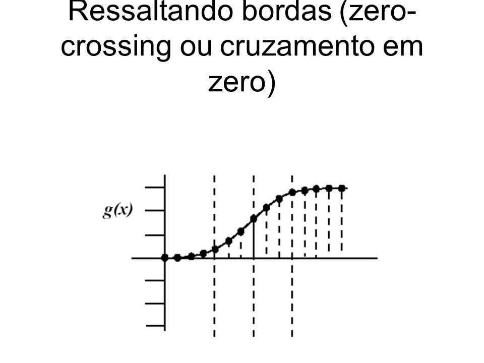 Ressaltando bordas (zero- crossing ou cruzamento em zero)