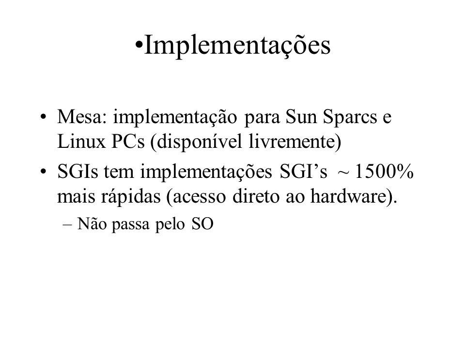 Implementações Mesa: implementação para Sun Sparcs e Linux PCs (disponível livremente) SGIs tem implementações SGIs ~ 1500% mais rápidas (acesso diret