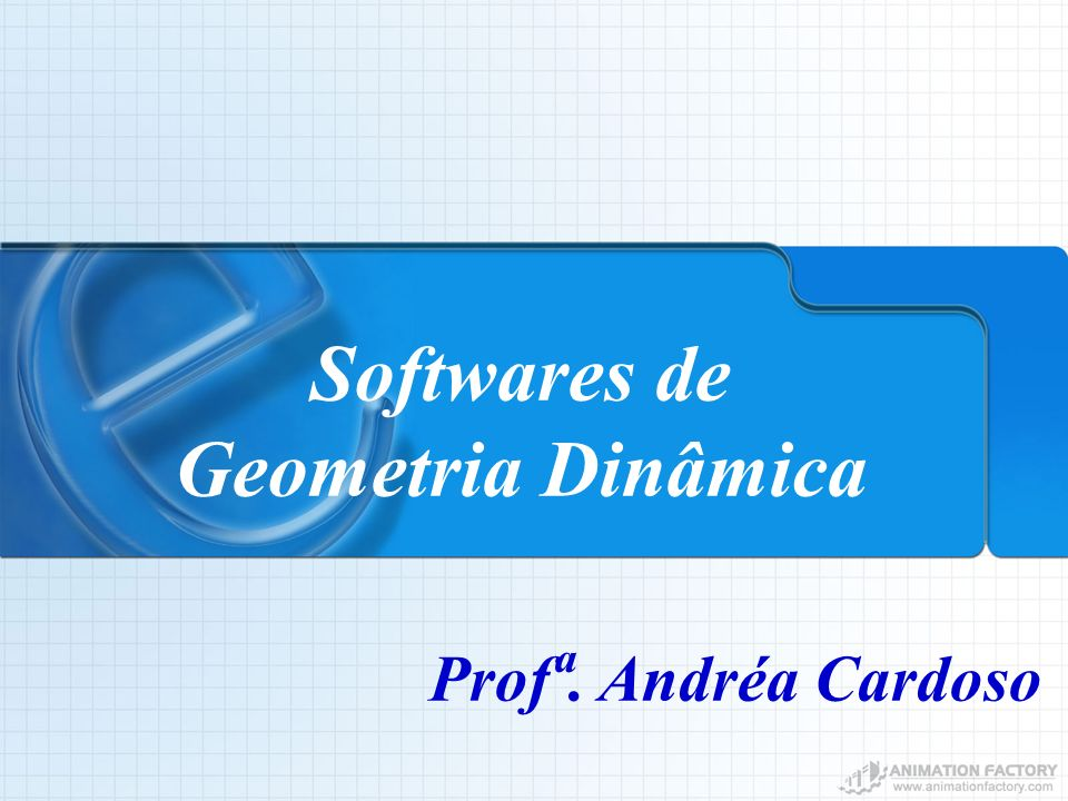 Softwares de Geometria Dinâmica Prof ª. Andréa Cardoso