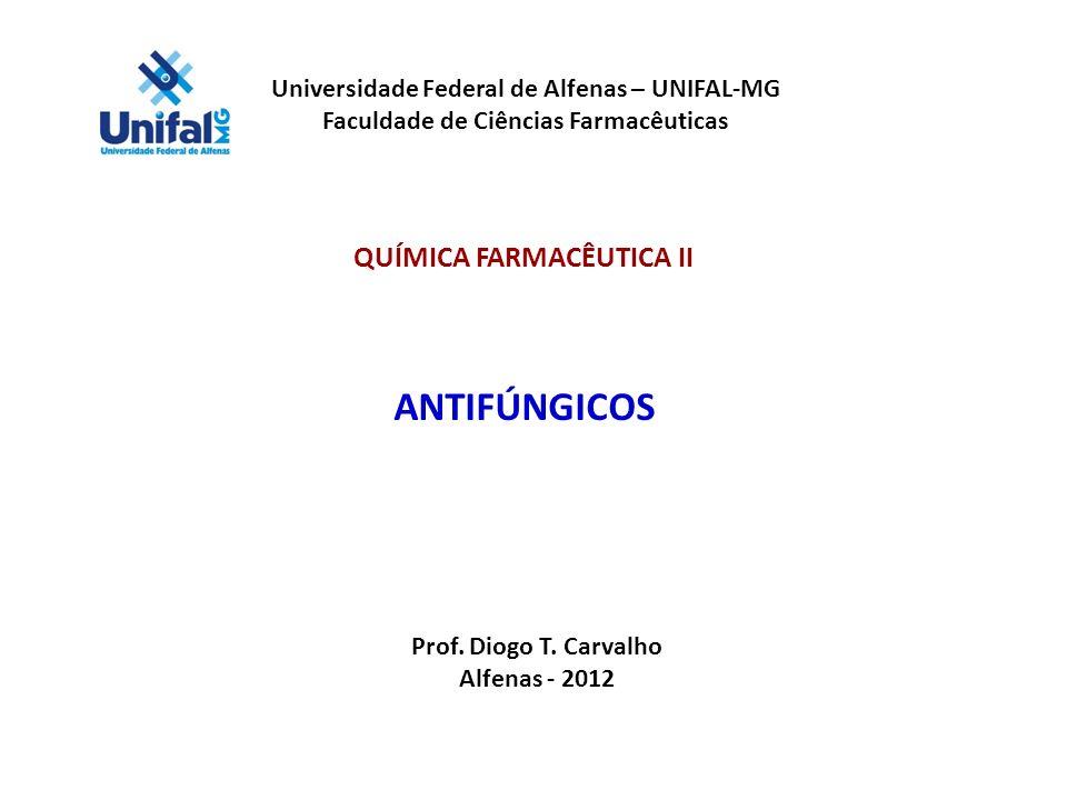 Universidade Federal de Alfenas – UNIFAL-MG Faculdade de Ciências Farmacêuticas QUÍMICA FARMACÊUTICA II ANTIFÚNGICOS Prof. Diogo T. Carvalho Alfenas -