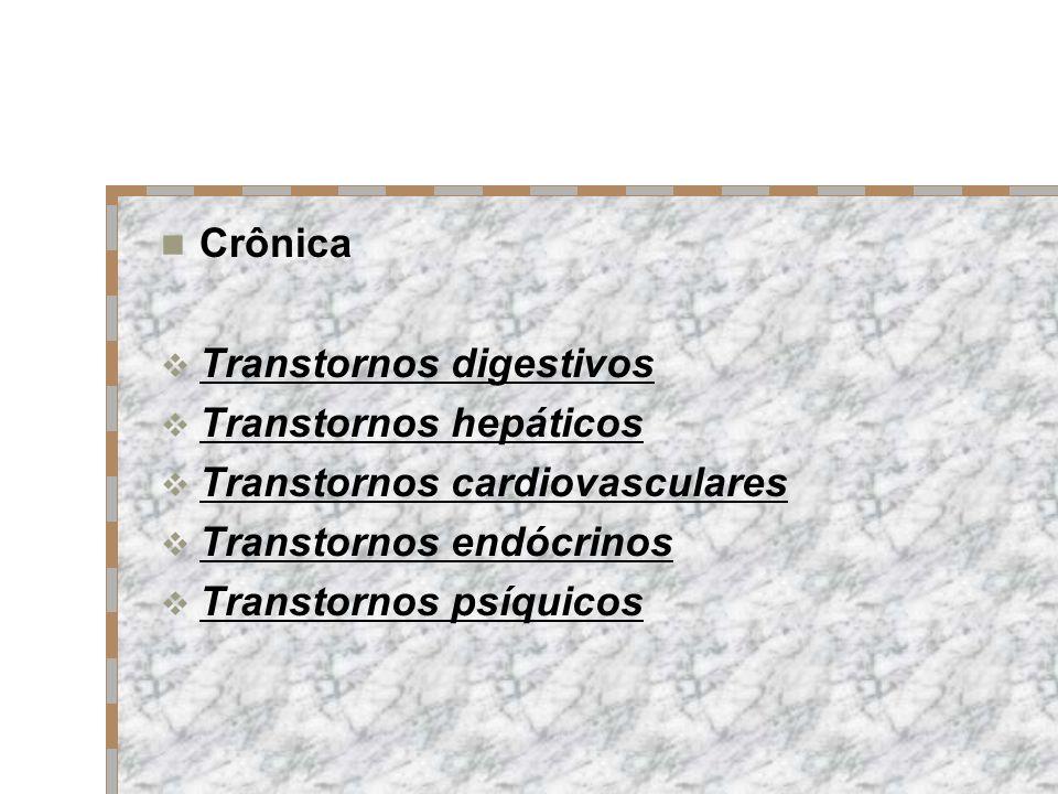 Crônica Transtornos digestivos Transtornos hepáticos Transtornos cardiovasculares Transtornos endócrinos Transtornos psíquicos